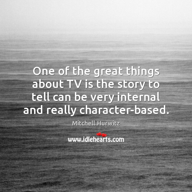 One of the great things about TV is the story to tell Mitchell Hurwitz Picture Quote