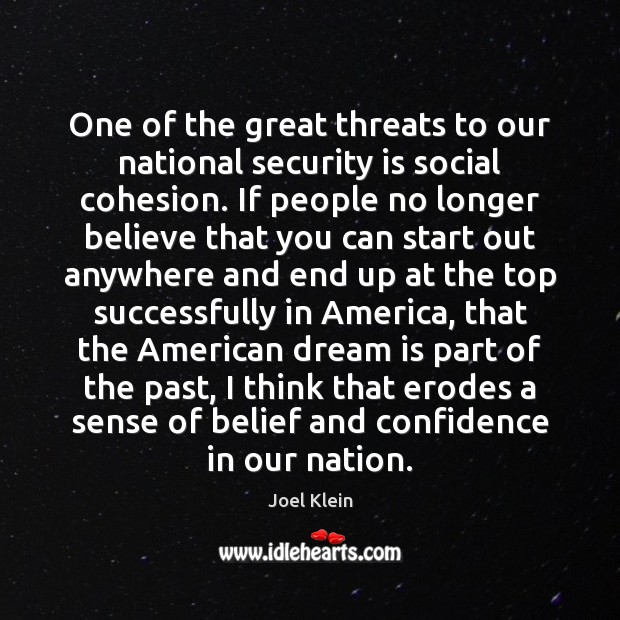 One of the great threats to our national security is social cohesion. Dream Quotes Image