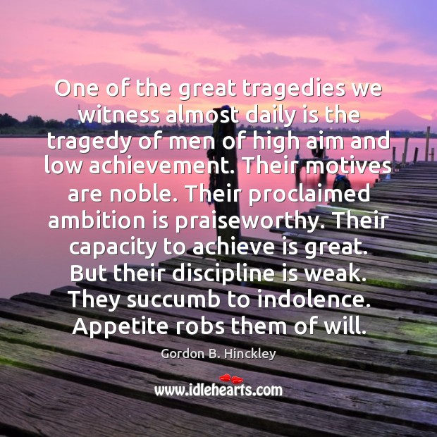 One of the great tragedies we witness almost daily is the tragedy Gordon B. Hinckley Picture Quote