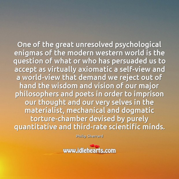 One of the great unresolved psychological enigmas of the modern western world Image