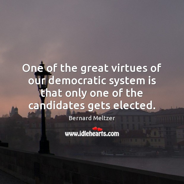 Bernard Meltzer Picture Quote image saying: One of the great virtues of our democratic system is that only