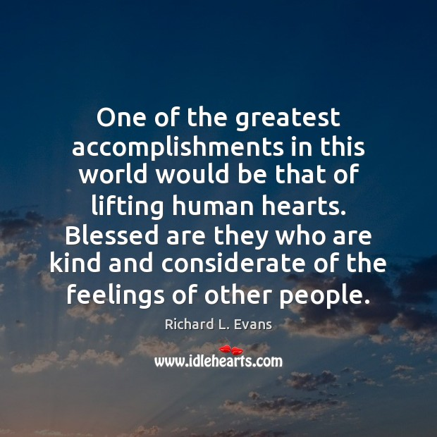 One of the greatest accomplishments in this world would be that of Richard L. Evans Picture Quote