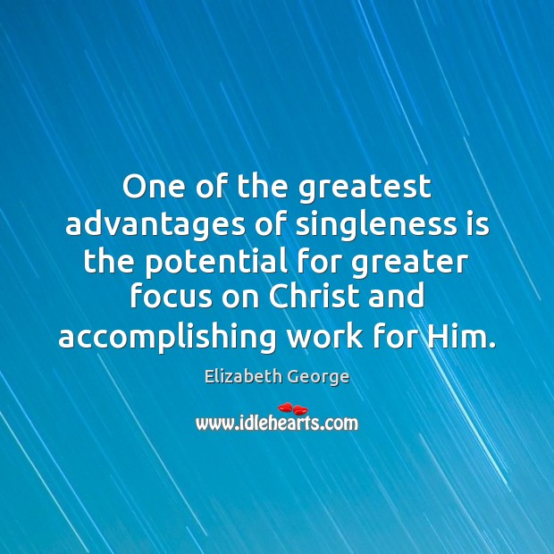 One of the greatest advantages of singleness is the potential for greater Image