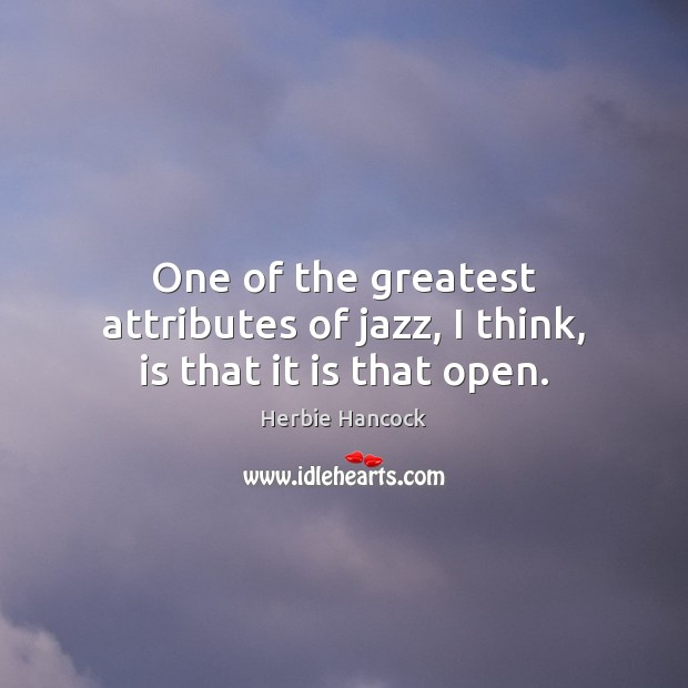 One of the greatest attributes of jazz, I think, is that it is that open. Image