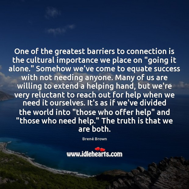 One of the greatest barriers to connection is the cultural importance we Truth Quotes Image