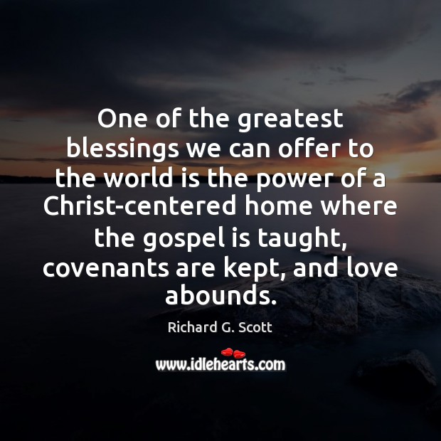 One of the greatest blessings we can offer to the world is Richard G. Scott Picture Quote