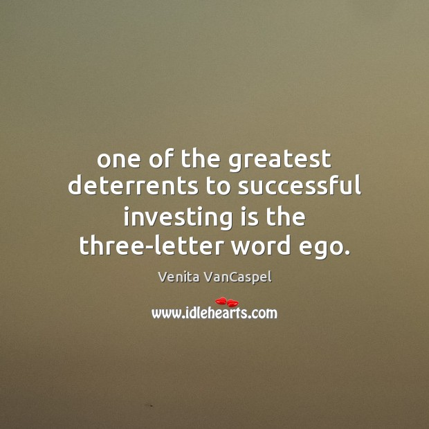 Venita VanCaspel Picture Quote image saying: One of the greatest deterrents to successful investing is the three-letter word ego.