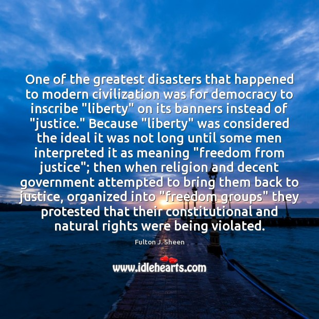 One of the greatest disasters that happened to modern civilization was for Fulton J. Sheen Picture Quote