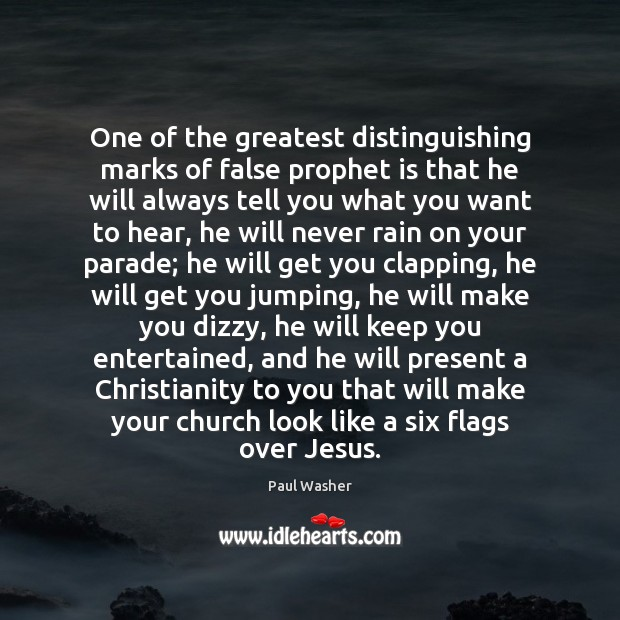 One of the greatest distinguishing marks of false prophet is that he Paul Washer Picture Quote