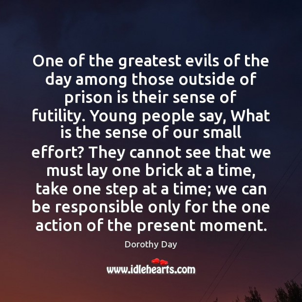 One of the greatest evils of the day among those outside of Dorothy Day Picture Quote