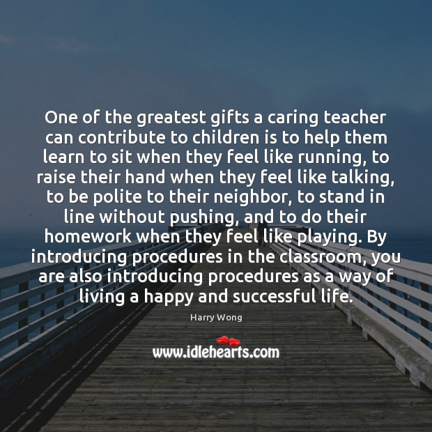 One of the greatest gifts a caring teacher can contribute to children Image
