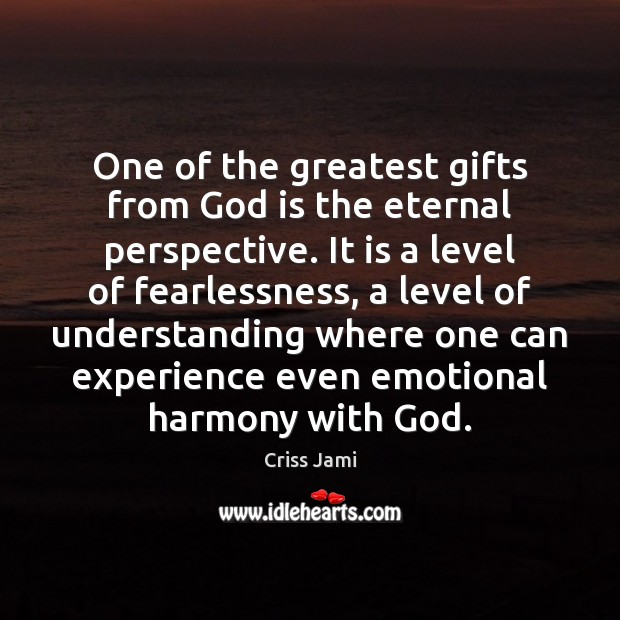 One of the greatest gifts from God is the eternal perspective. It Image