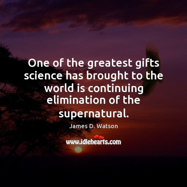 One of the greatest gifts science has brought to the world is James D. Watson Picture Quote
