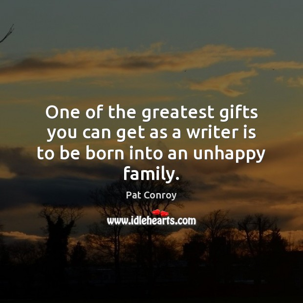 One of the greatest gifts you can get as a writer is to be born into an unhappy family. Image