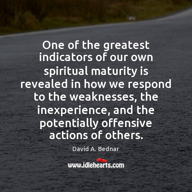 One of the greatest indicators of our own spiritual maturity is revealed Maturity Quotes Image
