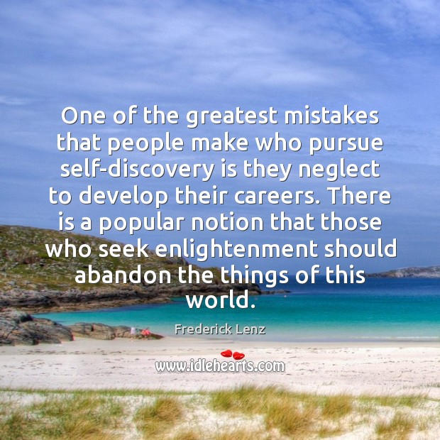 One of the greatest mistakes that people make who pursue self-discovery is Frederick Lenz Picture Quote