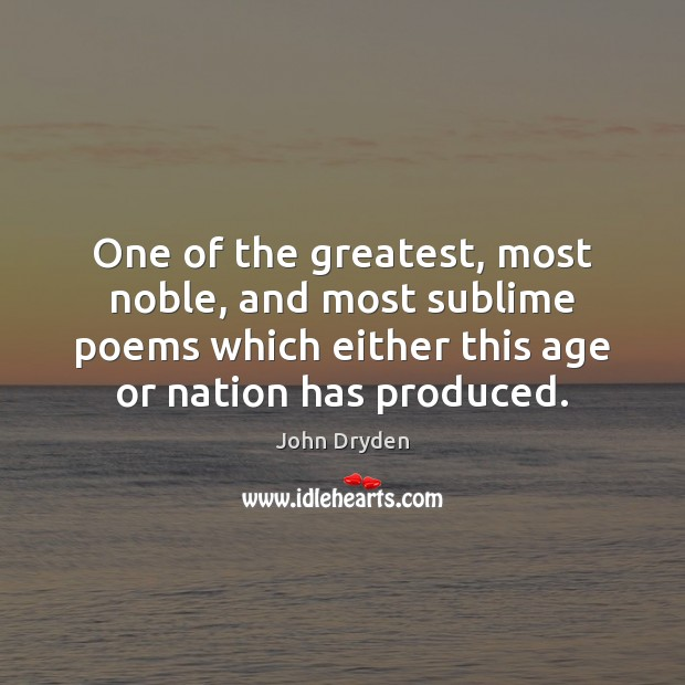 One of the greatest, most noble, and most sublime poems which either John Dryden Picture Quote