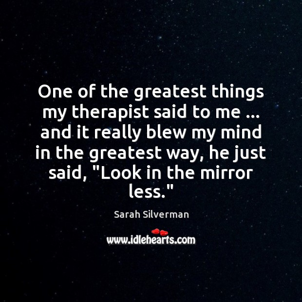 One of the greatest things my therapist said to me … and it Image