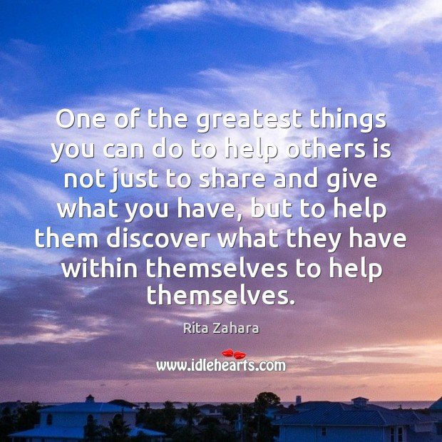 One of the greatest things you can do to help others is Image