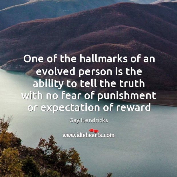 One of the hallmarks of an evolved person is the ability to Gay Hendricks Picture Quote