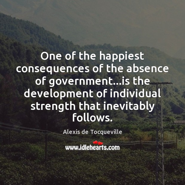 Image, One of the happiest consequences of the absence of government…is the
