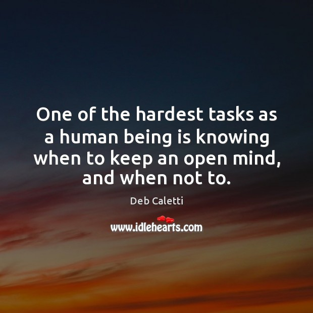 One of the hardest tasks as a human being is knowing when Deb Caletti Picture Quote