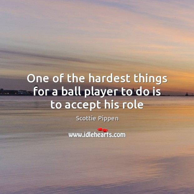 Image, One of the hardest things for a ball player to do is to accept his role