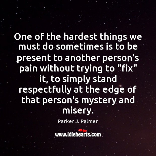 One of the hardest things we must do sometimes is to be Image