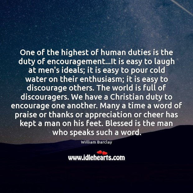 One of the highest of human duties is the duty of encouragement… World Quotes Image