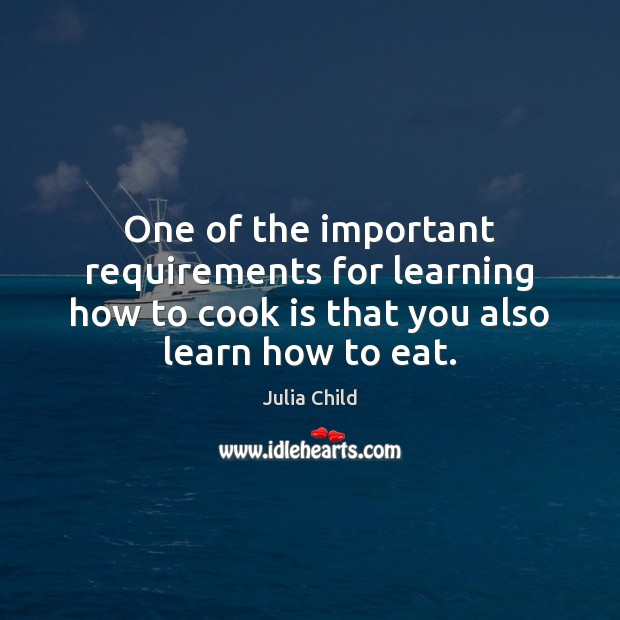 Image, One of the important requirements for learning how to cook is that