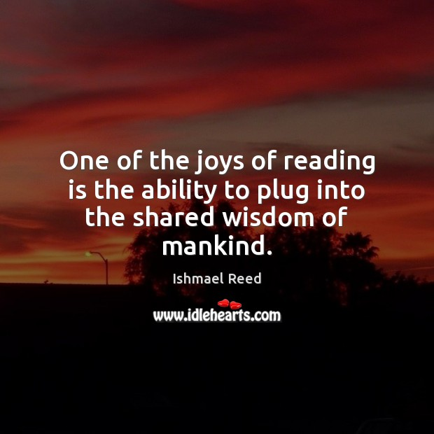 One of the joys of reading is the ability to plug into the shared wisdom of mankind. Image