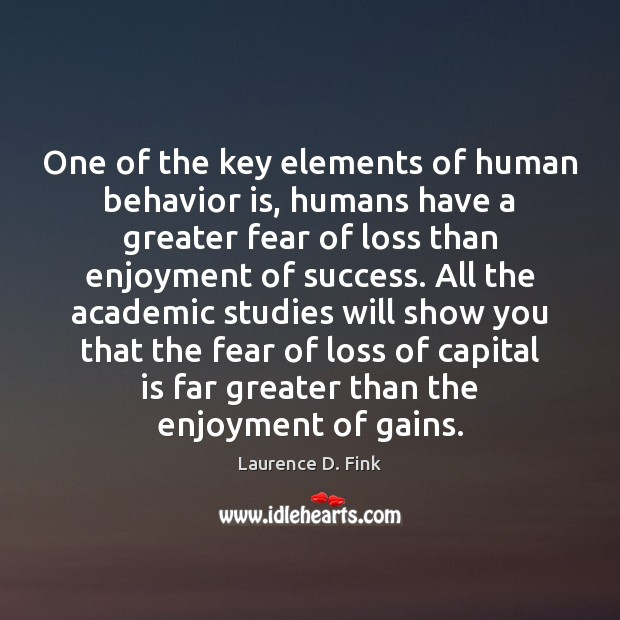One of the key elements of human behavior is, humans have a Behavior Quotes Image