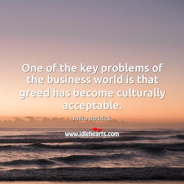 One of the key problems of the business world is that greed Image
