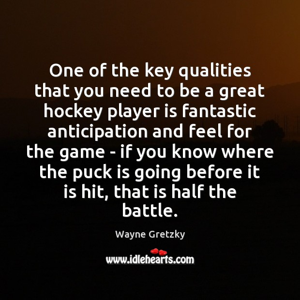One of the key qualities that you need to be a great Wayne Gretzky Picture Quote