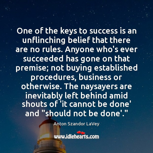 One of the keys to success is an unflinching belief that there Image