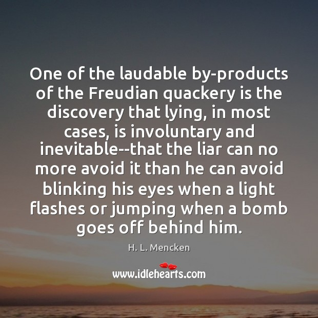 One of the laudable by-products of the Freudian quackery is the discovery Image