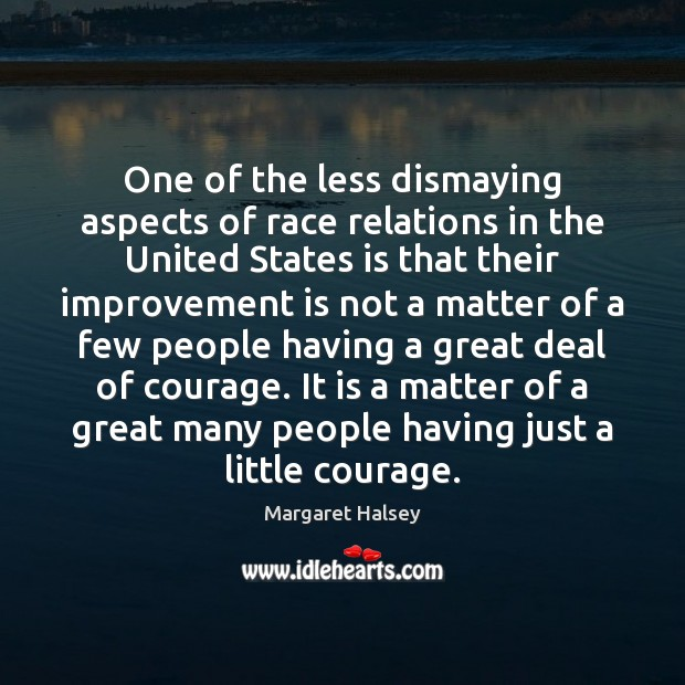 One of the less dismaying aspects of race relations in the United Margaret Halsey Picture Quote