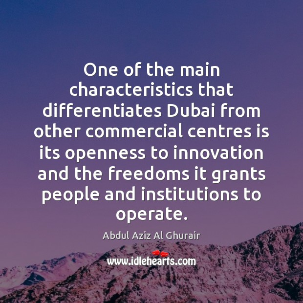 One of the main characteristics that differentiates Dubai from other commercial centres Image