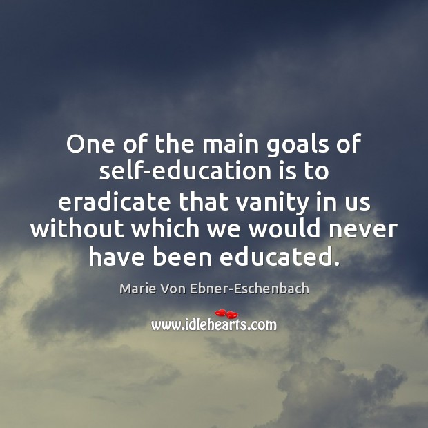 One of the main goals of self-education is to eradicate that vanity Image