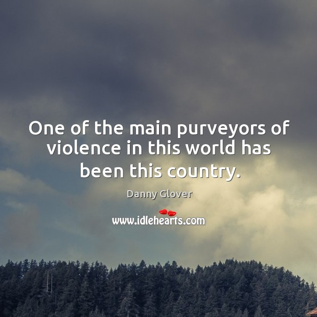 One of the main purveyors of violence in this world has been this country. Image