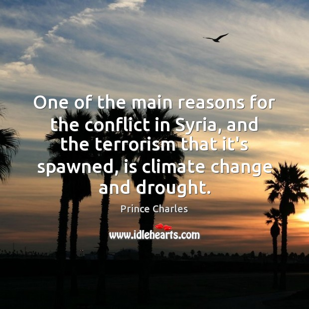 One of the main reasons for the conflict in Syria, and the Prince Charles Picture Quote