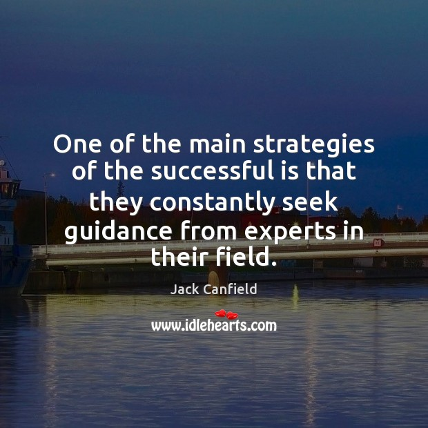 One of the main strategies of the successful is that they constantly Jack Canfield Picture Quote