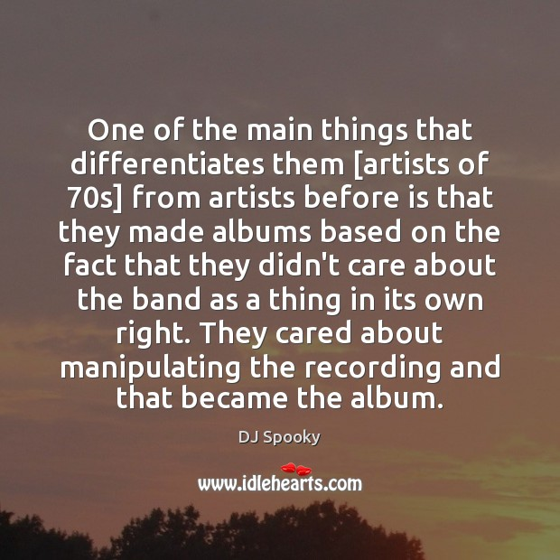 One of the main things that differentiates them [artists of 70s] from DJ Spooky Picture Quote