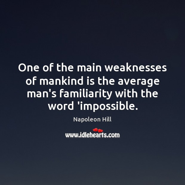 One of the main weaknesses of mankind is the average man's familiarity Napoleon Hill Picture Quote