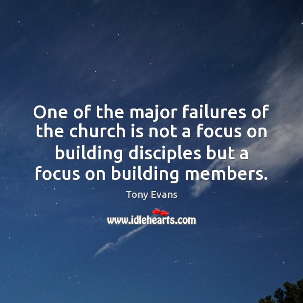 One of the major failures of the church is not a focus Tony Evans Picture Quote