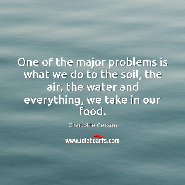 One of the major problems is what we do to the soil, Food Quotes Image