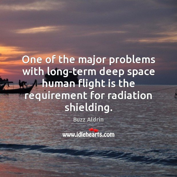 One of the major problems with long-term deep space human flight is Buzz Aldrin Picture Quote