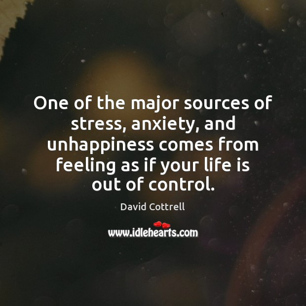 Image, One of the major sources of stress, anxiety, and unhappiness comes from