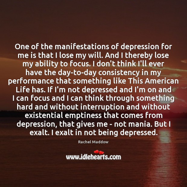 One of the manifestations of depression for me is that I lose Rachel Maddow Picture Quote