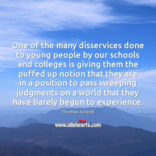 One of the many disservices done to young people by our schools Thomas Sowell Picture Quote